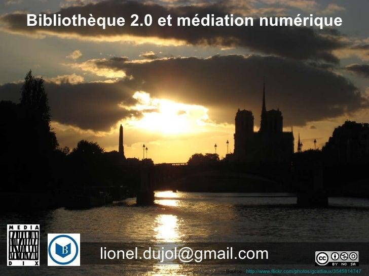 [email_address] Bibliothèque 2.0 et médiation numérique Source :  http://www.flickr.com/photos/gcattiaux/3545814747