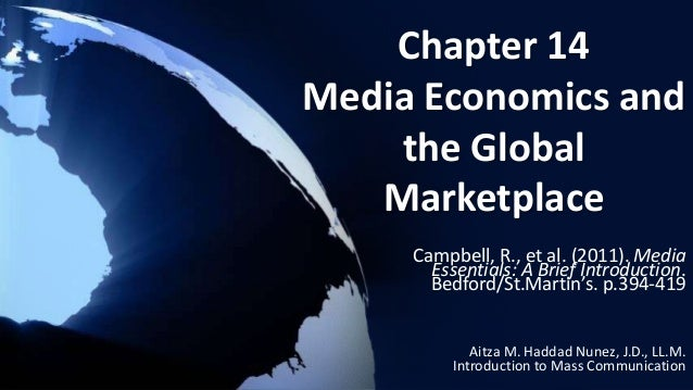 media economics global marketplace Challenges for human resource management and global business strategy more than ever in history, companies and organizations today face both the opportunity and the challenge of employing global workforces that diverge in.