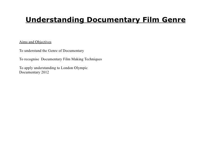 Understanding Documentary Film GenreAims and ObjectivesTo understand the Genre of DocumentaryTo recognise Documentary Film...
