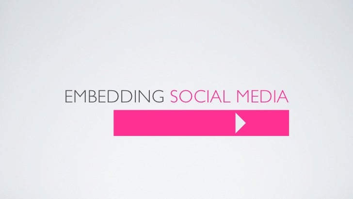 EMBEDDING SOCIAL MEDIA