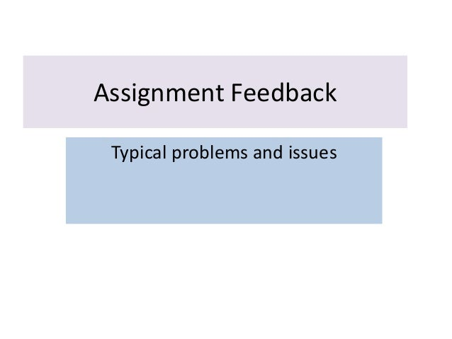Assignment Feedback Typical problems and issues