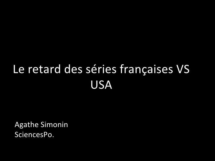 Le retard des séries françaises VS USA Agathe Simonin SciencesPo.