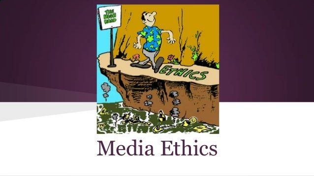 ethics in the media Behavior in media is scrutinized as never before as a former journalist long interested in the factors that both help and hinder media professionals who aspire to conform to ethical norms and standards, i hope to bridge the gap between professional practice and media ethics scholarship.
