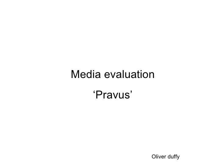 Media evaluation ' Pravus' Oliver duffy