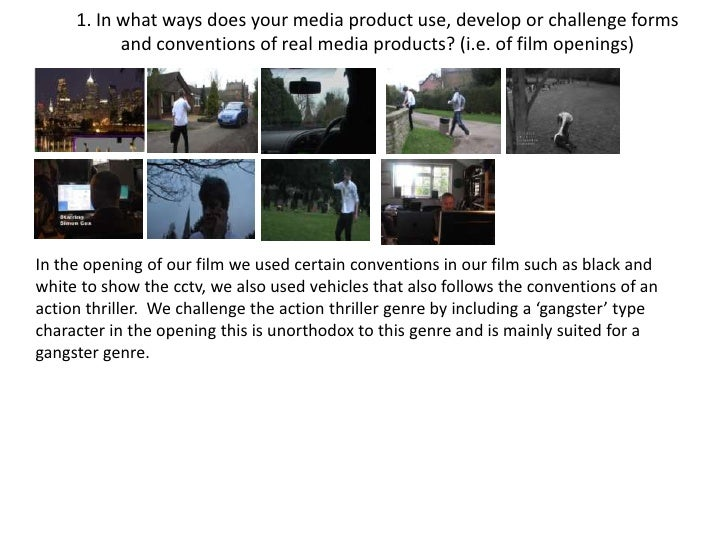 1. In what ways does your media product use, develop or challenge forms and conventions of real media products? (i.e. of f...