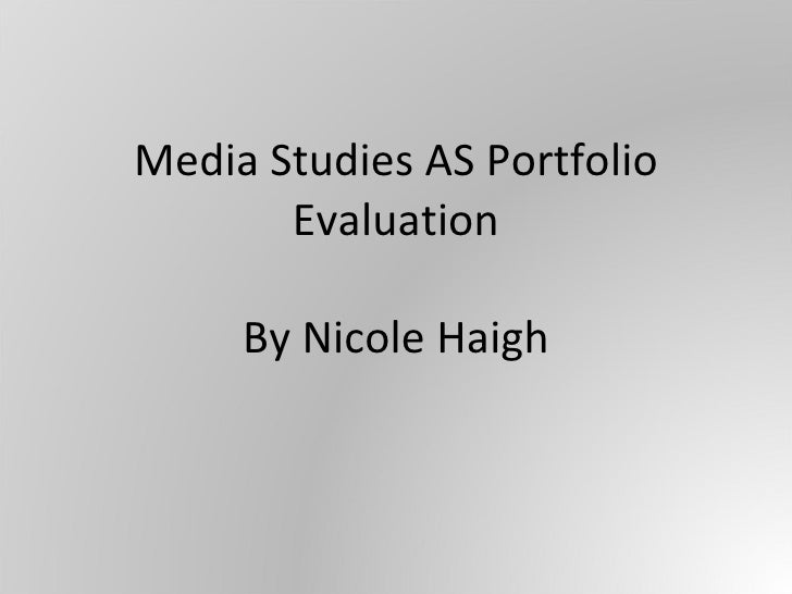 Media Studies AS Portfolio Evaluation By Nicole Haigh
