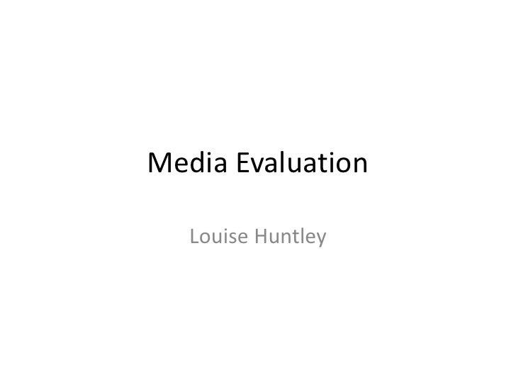 Media Evaluation<br />Louise Huntley<br />