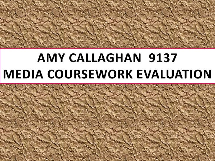 AMY CALLAGHAN  9137<br />MEDIA COURSEWORK EVALUATION<br />