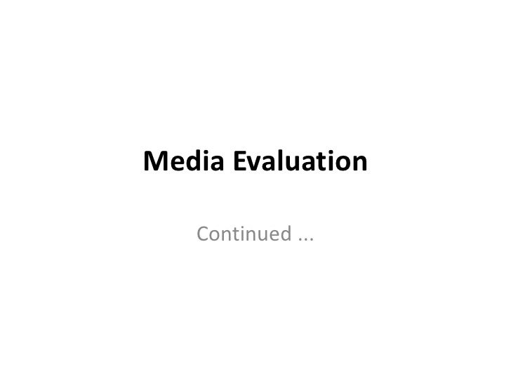 Media Evaluation <br />Continued ...<br />