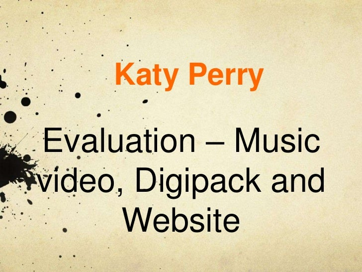 Katy Perry<br />Evaluation – Music video, Digipack and Website <br />