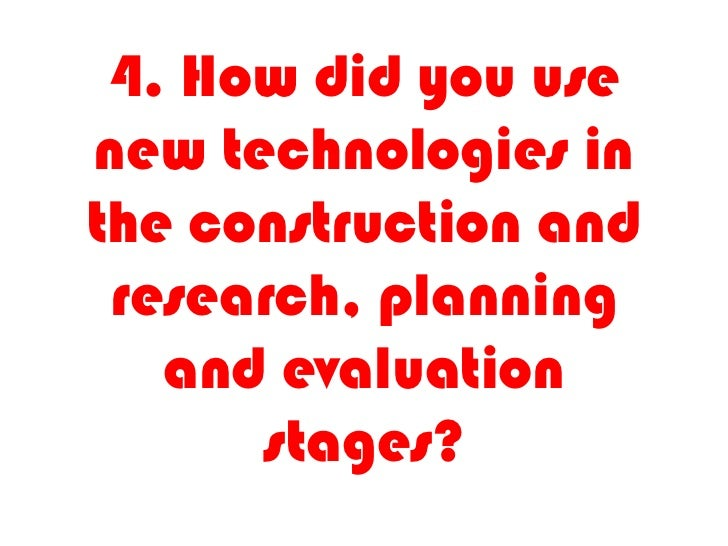 Question 4. How did you use new media technologies in the construction and research, planning and evaluation stages?