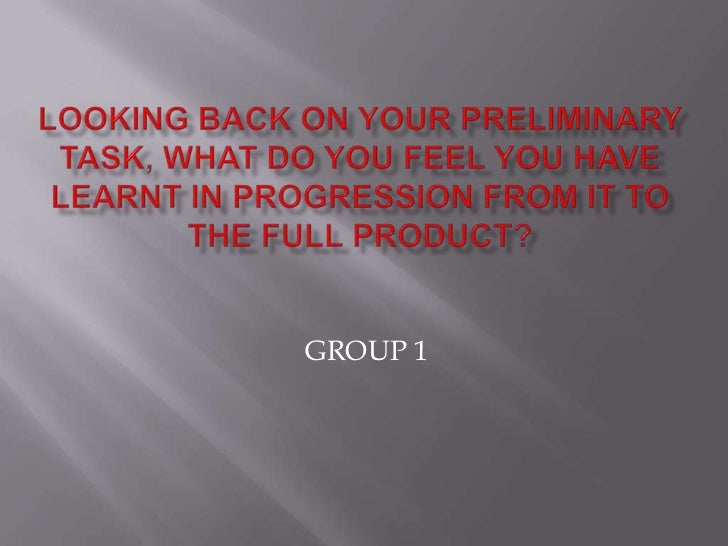Looking back on your preliminary task, WHAT DO YOU FEEL YOU HAVE LEARNT IN PROGRESSION FROM IT TO THE FULL PRODUCT?<br />G...