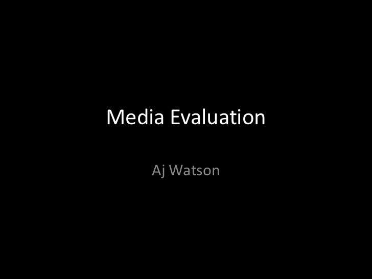 Media Evaluation<br />Aj Watson<br />