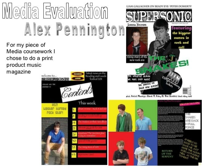 Media Evaluation Alex Pennington For my piece of Media coursework I chose to do a print product music magazine