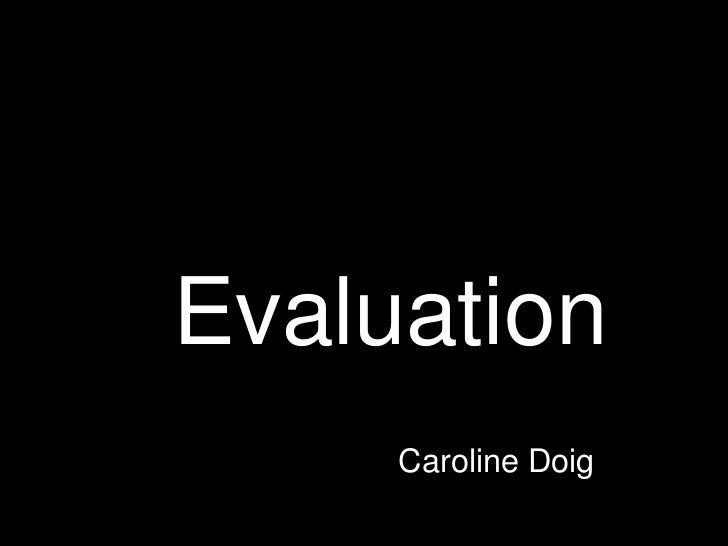 Evaluation<br />Caroline Doig<br />
