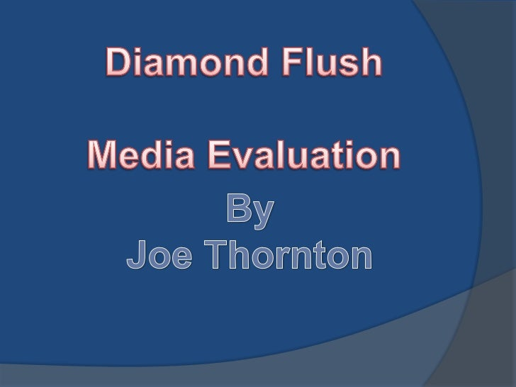 Diamond Flush<br />Media Evaluation<br />By<br />Joe Thornton<br />