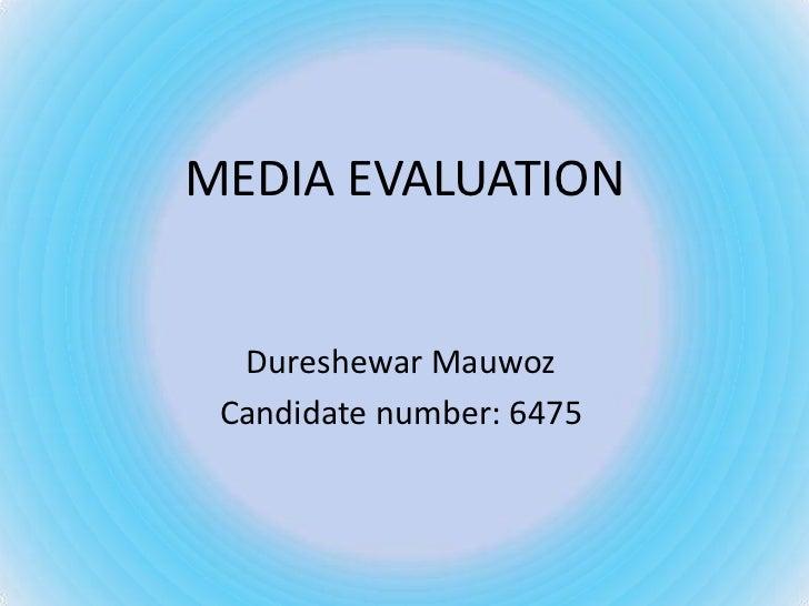 MEDIA EVALUATION  Dureshewar Mauwoz Candidate number: 6475