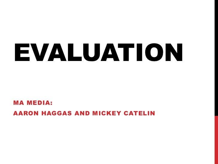 EVALUATIONMA MEDIA:AARON HAGGAS AND MICKEY CATELIN