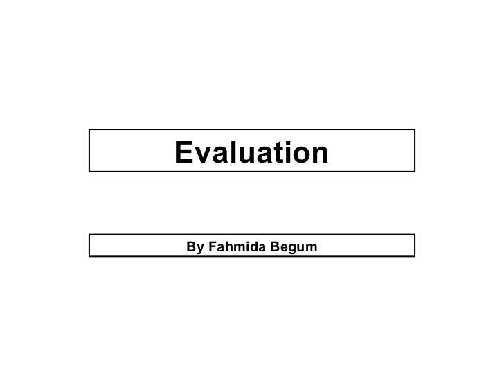 EvaluationBy Fahmida Begum