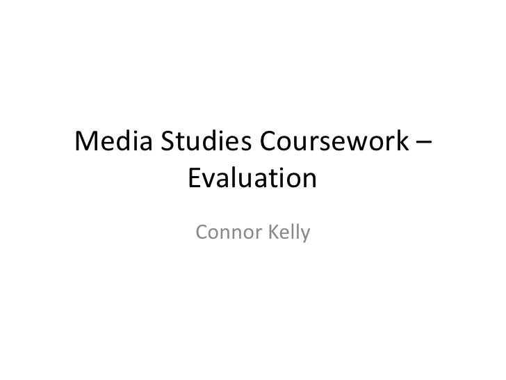Media Studies Coursework –        Evaluation        Connor Kelly
