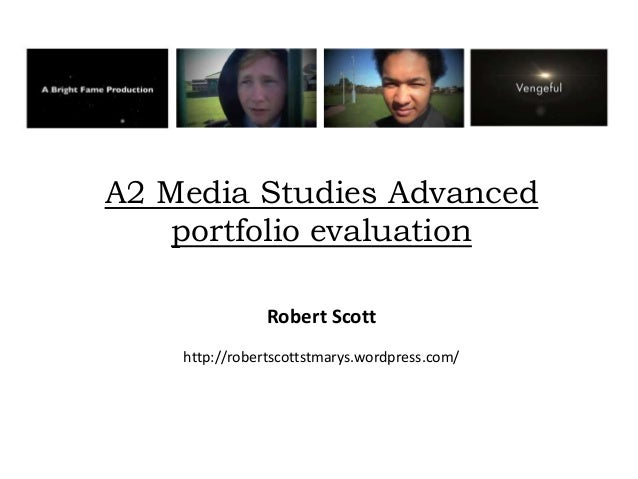 A2 Media Studies Advanced    portfolio evaluation                Robert Scott    http://robertscottstmarys.wordpress.com/