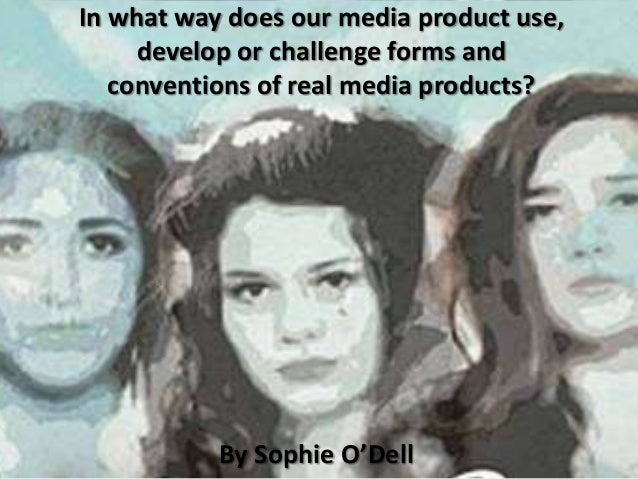 In what way does our media product use,     develop or challenge forms and   conventions of real media products?          ...