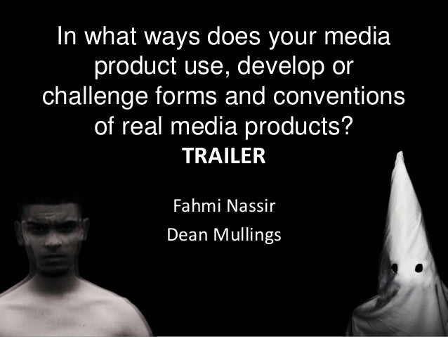 Fahmi NassirDean MullingsIn what ways does your mediaproduct use, develop orchallenge forms and conventionsof real media p...