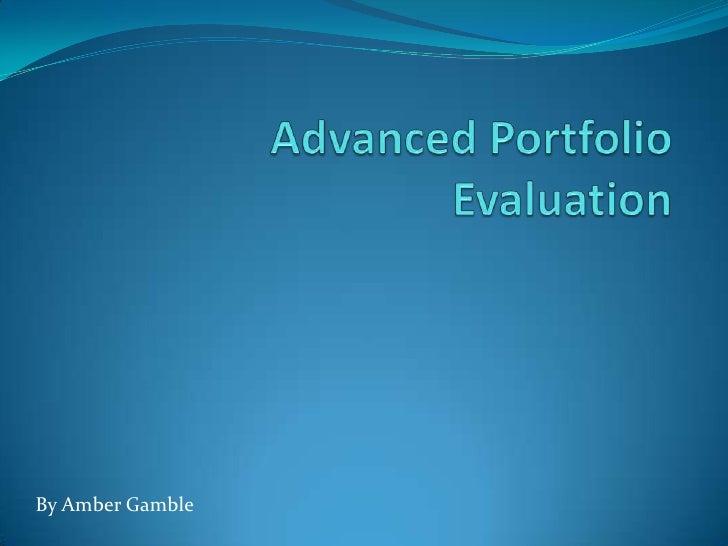 Advanced Portfolio Evaluation<br />By Amber Gamble<br />