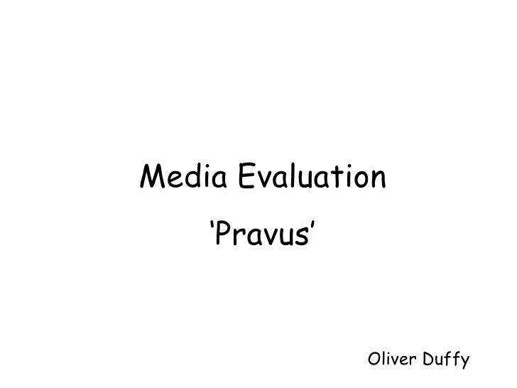 Media Evaluation ' Pravus' Oliver Duffy