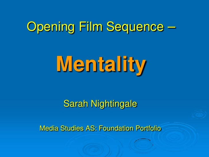 Opening Film Sequence –         Mentality         Sarah Nightingale   Media Studies AS: Foundation Portfolio