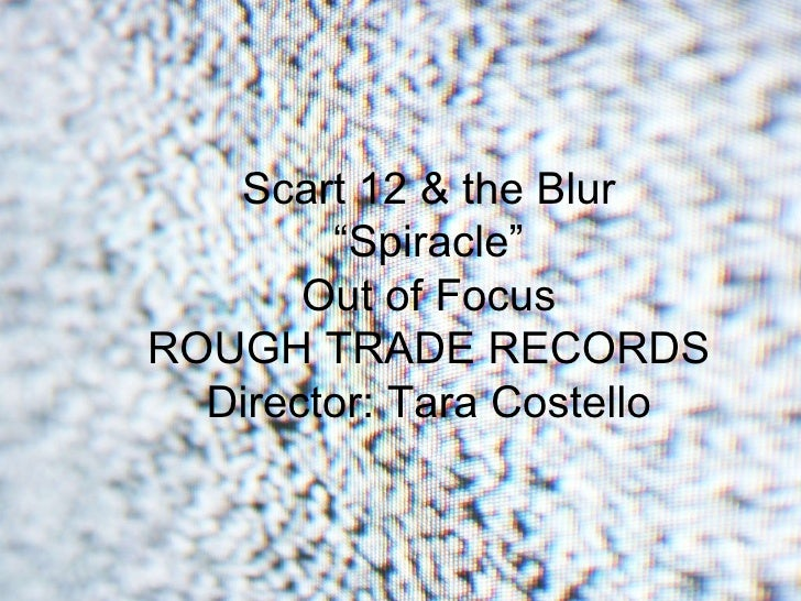 """Scart 12 & the Blur """"Spiracle"""" Out of Focus ROUGH TRADE RECORDS Director: Tara Costello"""