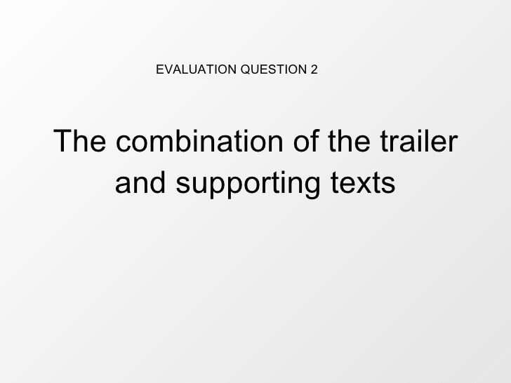The combination of the trailer and supporting texts EVALUATION QUESTION 2