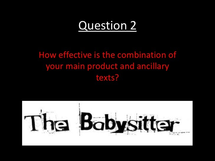 Question 2How effective is the combination of your main product and ancillary               texts?