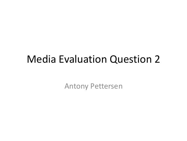 Media Evaluation Question 2       Antony Pettersen