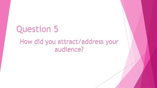 Question 5 How did you attract/address your audience?