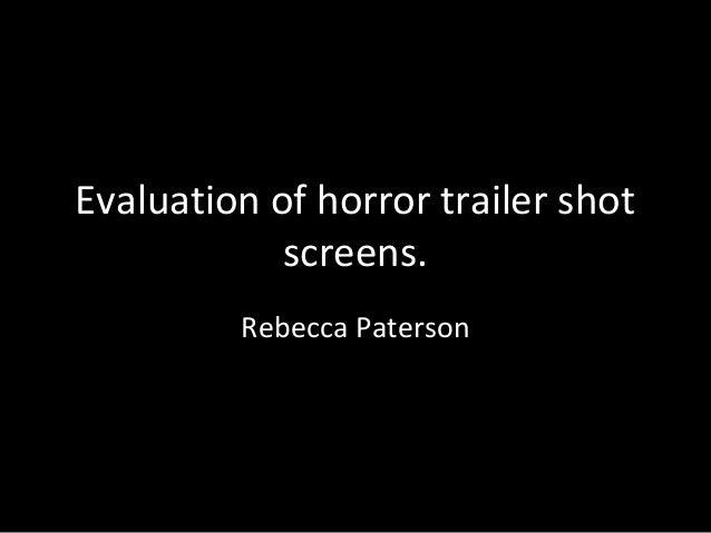 Evaluation of horror trailer shot            screens.         Rebecca Paterson