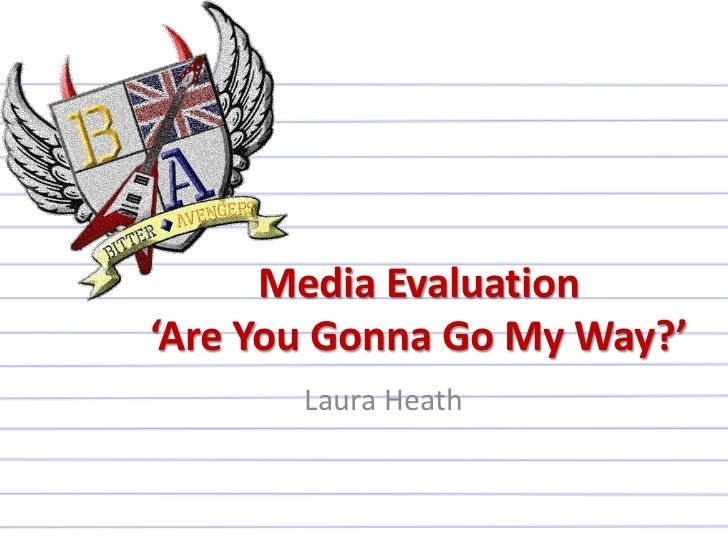 Media Evaluation'Are You Gonna Go My Way?'       Laura Heath