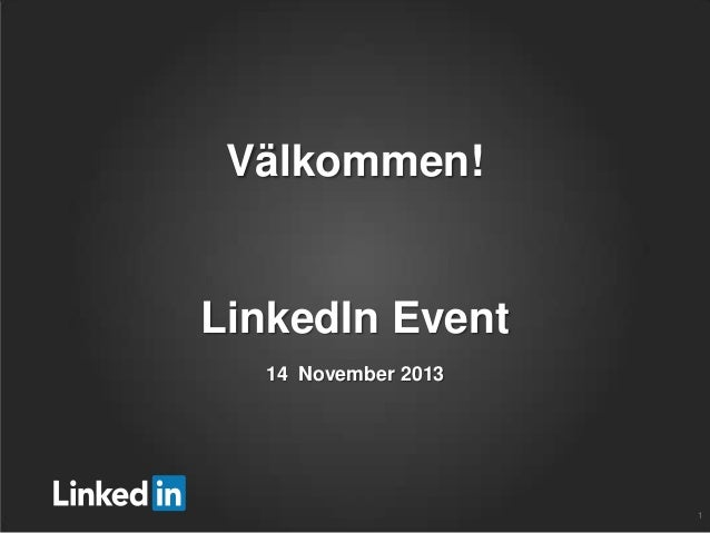 Välkommen!  LinkedIn Event 14 November 2013  1