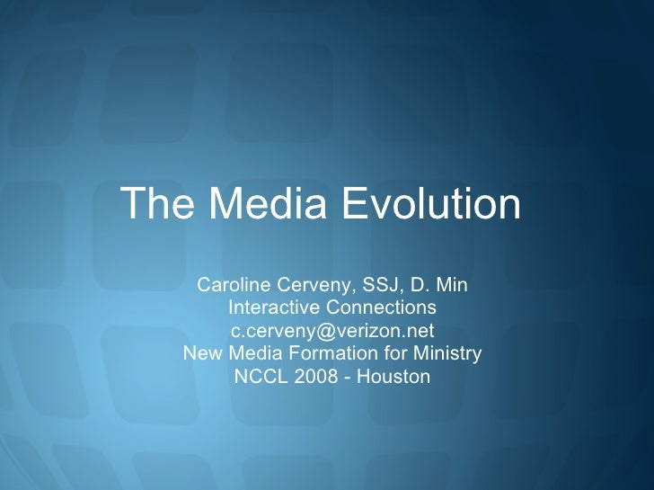 The Media Evolution  Caroline Cerveny, SSJ, D. Min Interactive Connections [email_address] New Media Formation for Ministr...