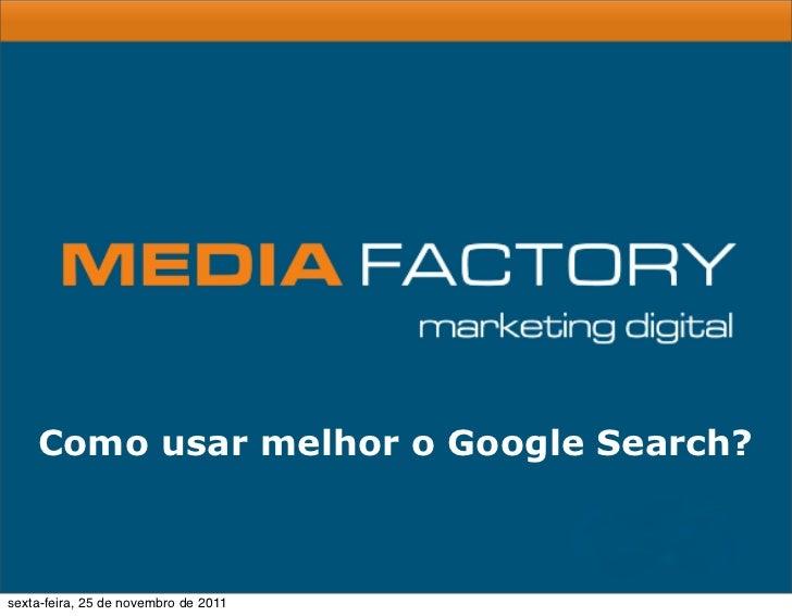Como usar melhor o Google Search?sexta-feira, 25 de novembro de 2011