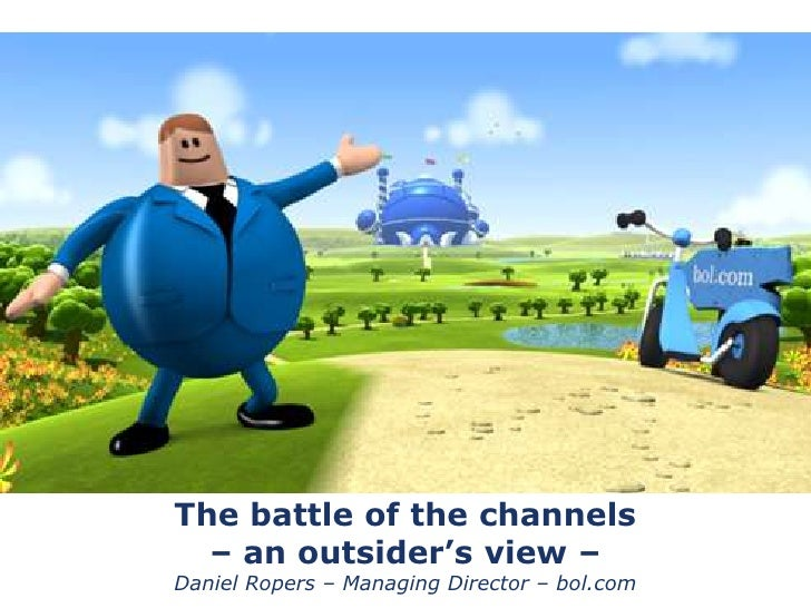 The battle of the channels  – an outsider's view –Daniel Ropers – Managing Director – bol.com