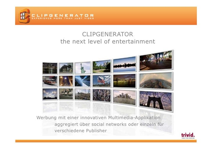 CLIPGENERATOR           the next level of entertainment     Werbung mit einer innovativen Multimedia-Applikation       agg...