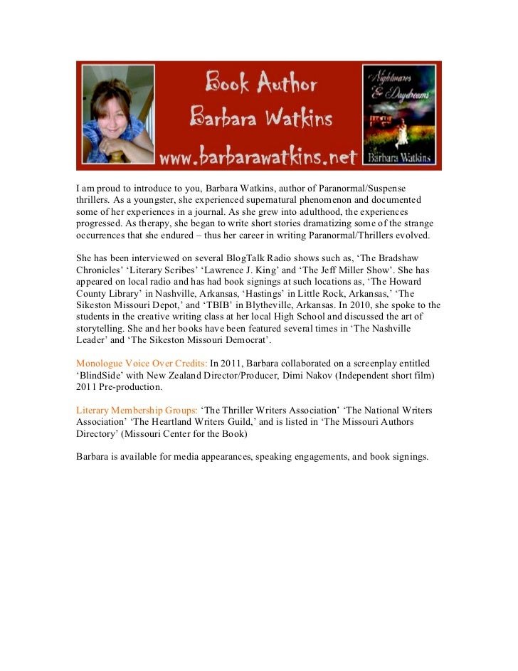 I am proud to introduce to you, Barbara Watkins, author of Paranormal/Suspensethrillers. As a youngster, she experienced s...