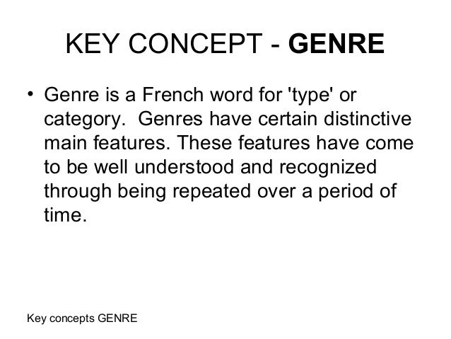 Key concepts GENRE KEY CONCEPT - GENRE • Genre is a French word for 'type' or category. Genres have certain distinctive ma...