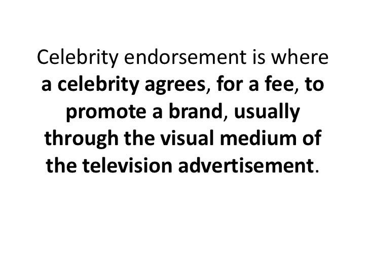 Celebrity endorsement is where a celebrity agrees, for a fee, to promote a brand, usually through the visual medium of the...
