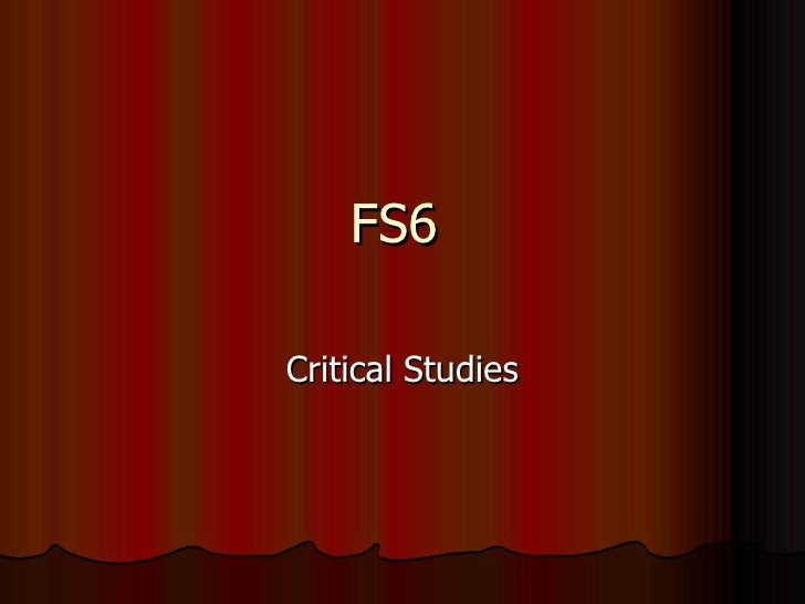 FS6  Critical Studies