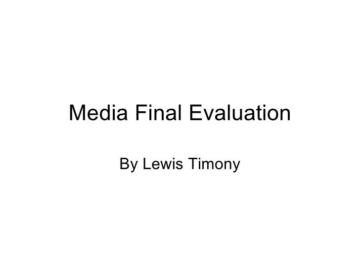 Media Final Evaluation By Lewis Timony