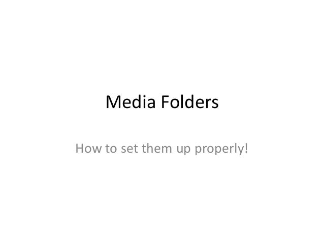 Media Folders How to set them up properly!