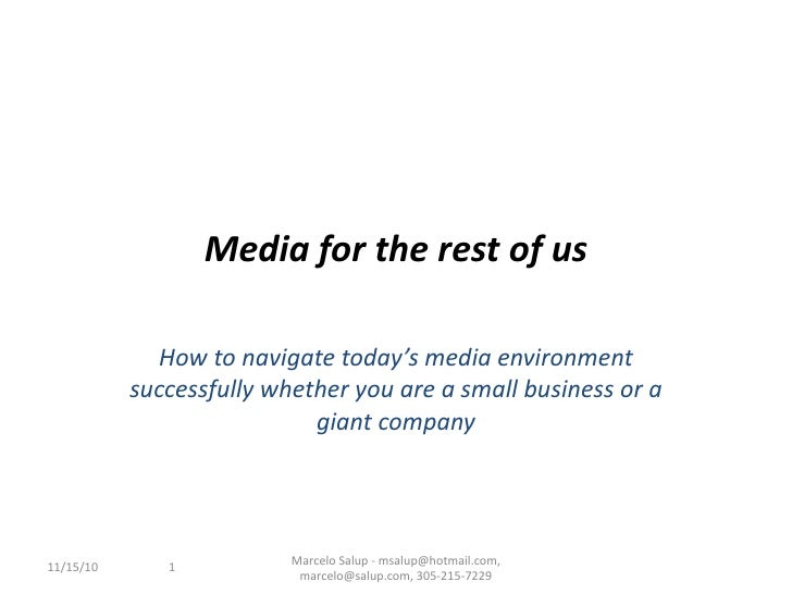 Media for the rest of us How to navigate today's media environment successfully whether you are a small business or a gian...