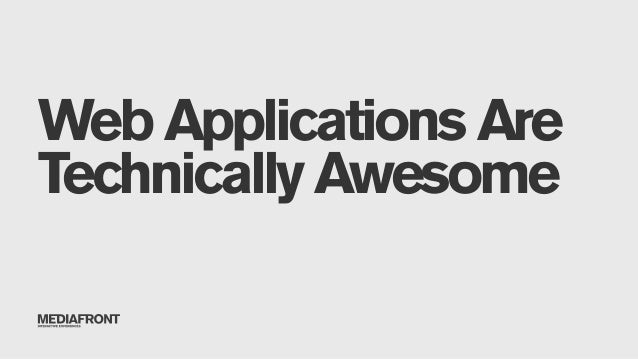 Web Applications Are Technically Awesome!